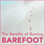 The Benefits of Running Barefoot