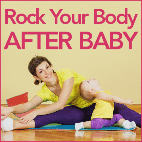 woman stretching with her baby and the words Rock Your Body After Baby
