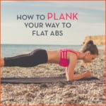 How To Plank Your Way To Flat Abs