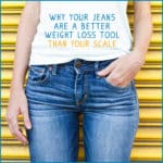 Why Your Jeans Are A Better Weight Loss Tool Than Your Scale