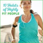 10 Habits Of Highly Fit People