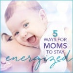 5 Ways for Moms to Stay Energized