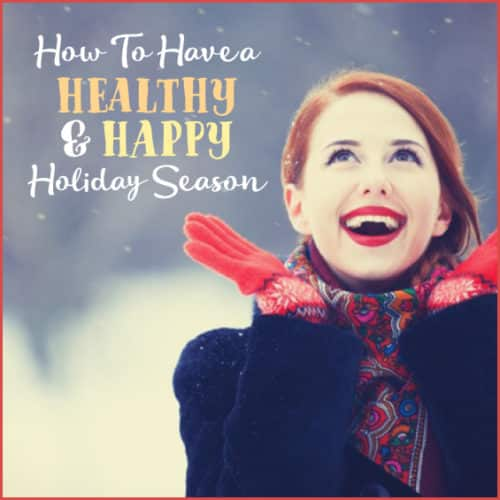 Here's your guide to a happy and healthy holiday season this year.