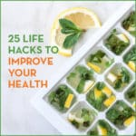 25 Life Hacks To Improve Your Health