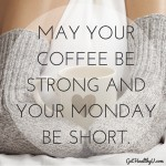 "A poster with the quote ""May your coffee be strong and your monday be short."""