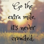 "A poster with the quote ""go the extra mile, it's never crowded"""
