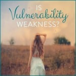 Is Vulnerability Weakness?