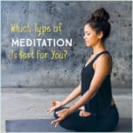 Which Type of Meditation Is Best For You?