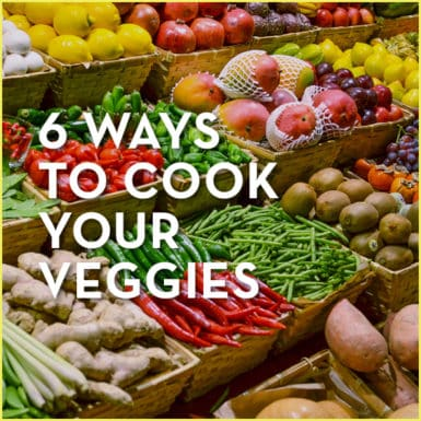 Try 6 easy ways to cook your veggies to keep your meals interesting!