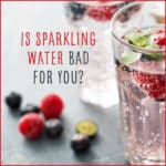 Is Sparkling Water Bad For You?