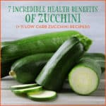 7 Incredible Health Benefits of Zucchini (+ 11 Low Carb Zucchini Recipes!)
