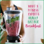 What 8 Fitness Experts Really Eat For Breakfast