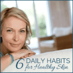 6 Daily Habits for Healthy Skin